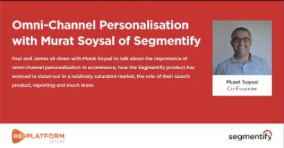 Segmentify Ecommerce Personalisation Podcast