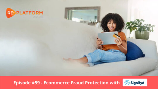 Ecommerce Podcast on Ecommerce Fraud Management with Signifyd